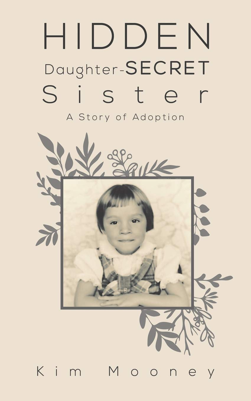 Season 3 Episode 17: Kim Mooney on Hidden Daughter-Secret Sister, A Story of Adoption